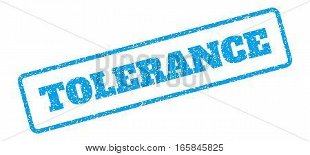 Blue rubber seal stamp with Tolerance text. Vector message inside rounded rectangular banner. Grunge design and dirty texture for watermark labels. Inclined sign on a white background.