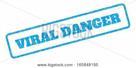 Blue rubber seal stamp with Viral Danger text. Vector message inside rounded rectangular frame. Grunge design and scratched texture for watermark labels. Inclined emblem on a white background.