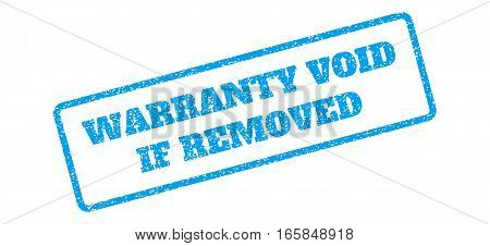 Blue rubber seal stamp with Warranty Void If Removed text. Vector tag inside rounded rectangular shape. Grunge design and unclean texture for watermark labels. Inclined emblem on a white background.