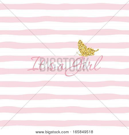 It s a Girl. Baby shower template with gold glitter butterfly on striped hand drawn seamless pattern background. For babies clothes T-shirt pajamas design cards. Vector EPS10.