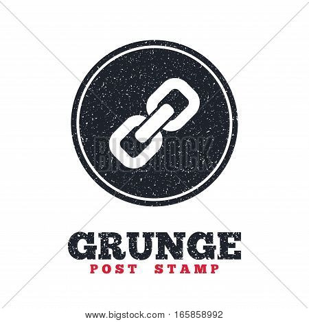 Grunge post stamp. Circle banner or label. Link sign icon. Hyperlink chain symbol. Dirty textured web button. Vector