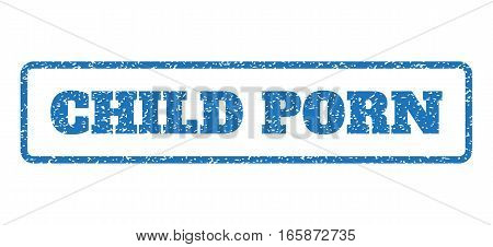 Blue rubber seal stamp with Child Porn text. Vector tag inside rounded rectangular shape. Grunge design and unclean texture for watermark labels. Horizontal sticker on a white background.