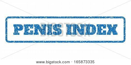 Blue rubber seal stamp with Penis Index text. Vector message inside rounded rectangular frame. Grunge design and scratched texture for watermark labels. Horizontal sign on a white background.