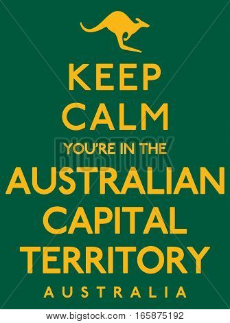 'keep Calm You're In The Australian Capital Territory' Poster In Vector Format.
