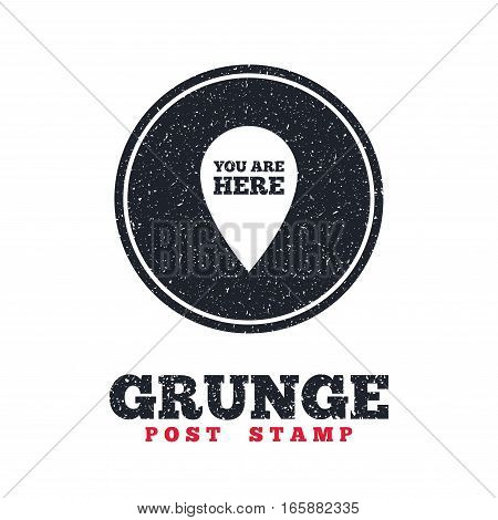 Grunge post stamp. Circle banner or label. You are here sign icon. Info map pointer with your location. Dirty textured web button. Vector