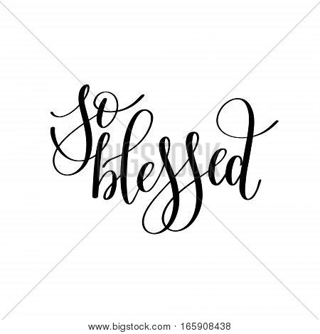 so blessed black and white hand written lettering phrase about love to valentines day design poster, greeting card, photo album, banner, calligraphy text vector illustration