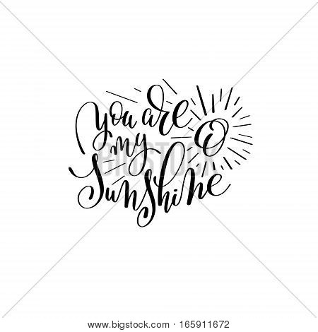 you are my sunshine handwritten lettering quote about love to valentines day design or wedding invitation or printable wall art, poster, home decor and other, calligraphy vector