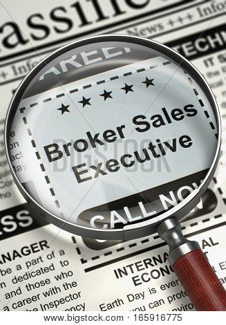Broker Sales Executive - CloseUp View of Job Vacancy in Newspaper with Loupe. Broker Sales Executive. Newspaper with the Searching Job. Hiring Concept. Selective focus. 3D Illustration.