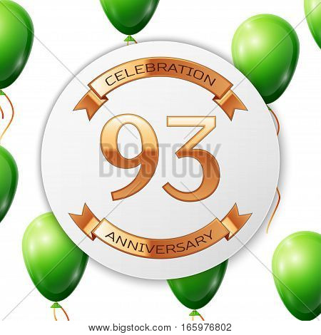 Golden number ninety three years anniversary celebration on white circle paper banner with gold ribbon. Realistic green balloons with ribbon on white background. Vector illustration.