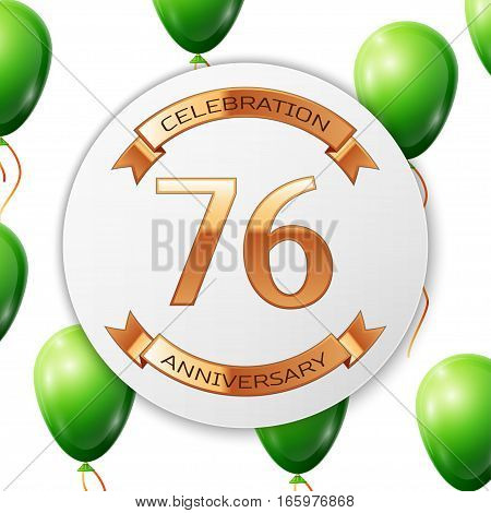 Golden number seventy six years anniversary celebration on white circle paper banner with gold ribbon. Realistic green balloons with ribbon on white background. Vector illustration.