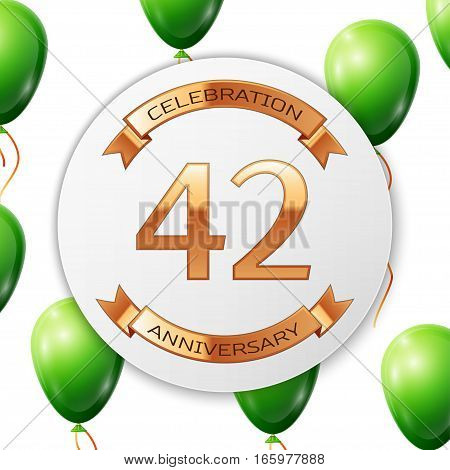 Golden number forty two years anniversary celebration on white circle paper banner with gold ribbon. Realistic green balloons with ribbon on white background. Vector illustration.