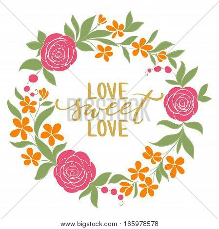 love sweet love - Hand drawn calligraphy and brush pen lettering with wreath floral frame. design for holiday greeting card and invitation of the wedding Valentine's day and Happy love day. I love you.