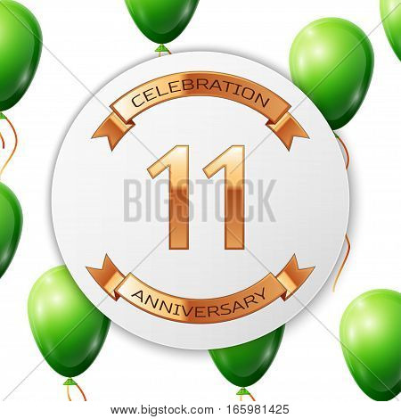 Golden number eleven years anniversary celebration on white circle paper banner with gold ribbon. Realistic green balloons with ribbon on white background. Vector illustration.