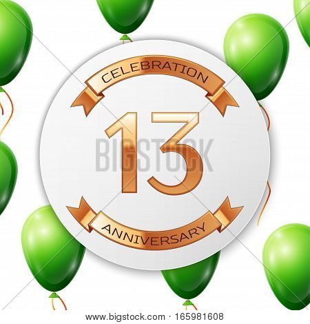 Golden number thirteen years anniversary celebration on white circle paper banner with gold ribbon. Realistic green balloons with ribbon on white background. Vector illustration.