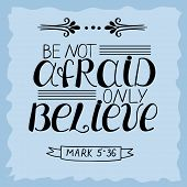 Hand lettering Be not afraid, only believe. Biblical background. Christian poster. Vintage. poster