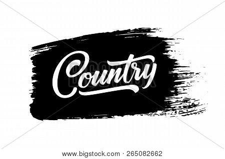 Country Music. Vector Musical Hand Drawn Lettering On Black Paint Brush Stroke. Elegant Modern Handw
