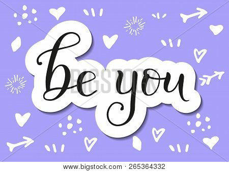 Modern Calligraphy Lettering Of Be You In Black With White Outline And Shadow In Paper Cut Style On