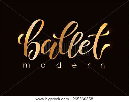 Hand Drawn Lettering Of Word Modern Ballet. Vector Illustration With Gold Lettering. Lettering To De
