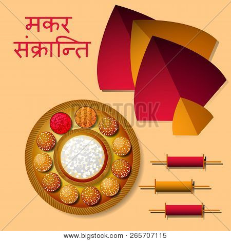 Makar Sankranti. Kite Festival In India. Winter Solstice Harvest Festival. Traditional Dish - Sweet
