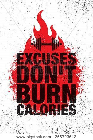 Excuses Dont Burn Calories. Inspiring Workout And Fitness Gym Motivation Quote Illustration Sign. Sp