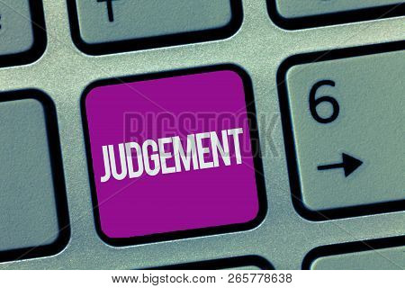 Text Sign Showing Judgement. Conceptual Photo Ability Make Considered Decisions Come To Sensible Con