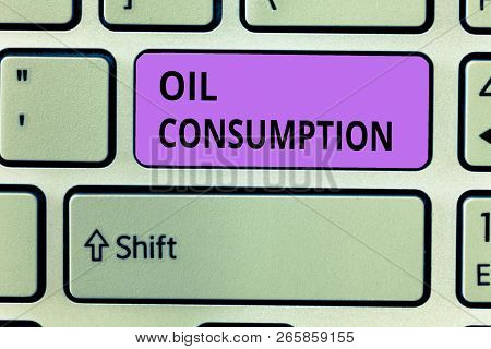 Conceptual Hand Writing Showing Oil Consumption. Business Photo Showcasing This Entry Is The Total O