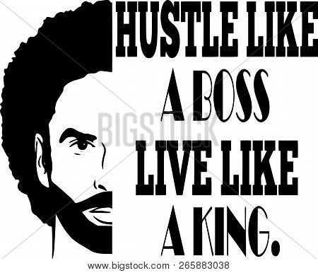 African American Man Hustle Like A Boss Live Like A King Life Quotes