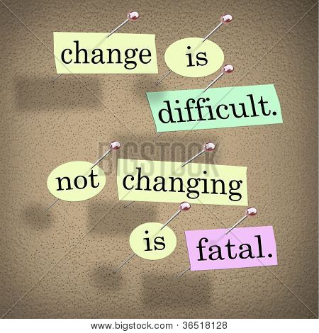 The saying or motto Change is Difficult, Not Changing is Fatal with words stuck onto a bulletin board to remind you of this important message on the importance of adapting to changes