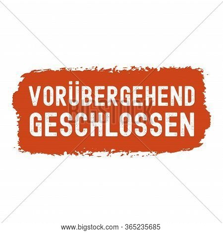 Hand Sketched Voruebergehend Geschlossen Quote In German. Translated Temporarily Closed. Lettering F