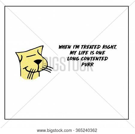 Color Cartoon Of Smiling Cat Stating When I Am Treated Right, My Life Is One Long Contented Purr.