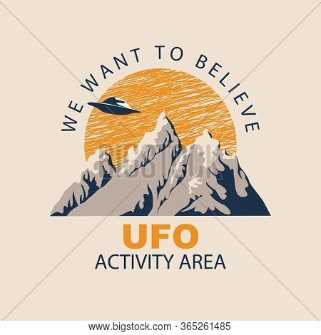 Vector Banner On The Theme Of Alien Invasion With The Words We Want To Believe, Ufo Activity Area. D