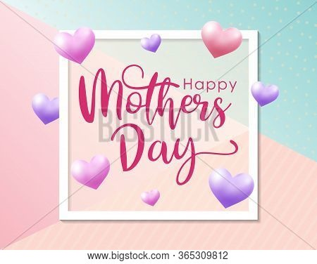 Mother Day, Greeting For Mother Day. Happy Mother's Day Greetings Design With 3d Hearts With A Color