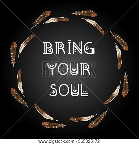Bring Your Soul Indigenous Typography In A Feather Style Wreath Circle Composition. Freehand Comic S