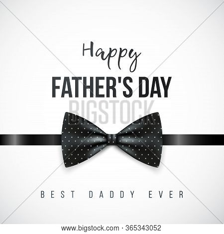 Happy Fathers Day Greeting Card. Vector Banner With Shiny Black Bow Tie And Text Best Daddy Ever.