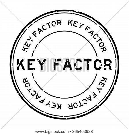 Grunge Black Key Factor Word Round Rubber Seal Stamp On White Background