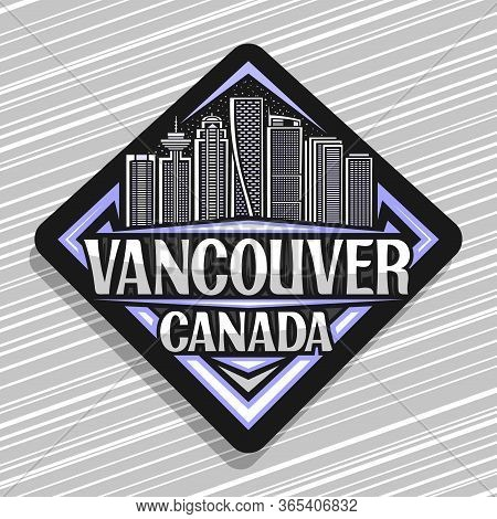 Vector Logo For Vancouver, Black Rhombus Road Sign With Line Illustration Of Contemporary Vancouver