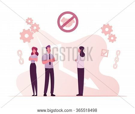 Broken Trust Concept. Business Characters Stand With Crossed Arms Avoiding Handshake. Betrayal, Comm