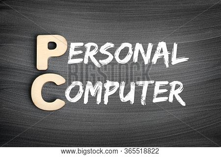 Pc - Personal Computer Acronym, Technology Concept On Blackboard