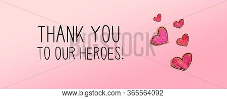 Thank You To Our Heroes Message With Red Heart Drawings - Flatlay