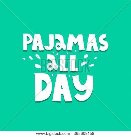 Pajamas All Day. Hand Drawing Lettering,decorative Elements On A Neutral Background. Colorful Vector