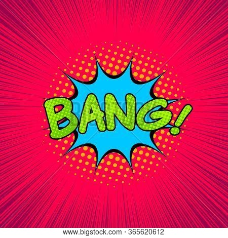 Comic Explosive Colorful Concept With Bang Wording Speech Bubble Halftone And Rays Effects. Vector I