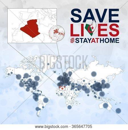 World Map With Cases Of Coronavirus Focus On Algeria, Covid-19 Disease In Algeria. Slogan Save Lives
