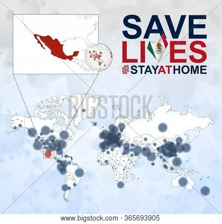 World Map With Cases Of Coronavirus Focus On Mexico, Covid-19 Disease In Mexico. Slogan Save Lives W