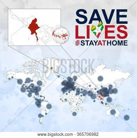 World Map With Cases Of Coronavirus Focus On Myanmar, Covid-19 Disease In Myanmar. Slogan Save Lives
