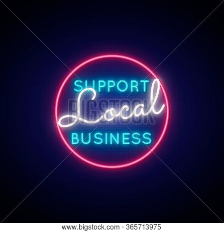 Support Local Business Neon Sign. Glowing Neon Signboard With Text Support Local Business . Stock Ve