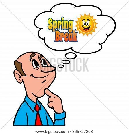 Thinking About Spring Break - A Cartoon Illustration Of A Man Thinking About Spring Break Vacation.