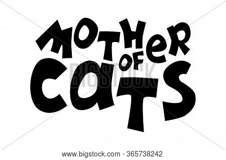 Mother Of Cats Vector Inscription On White Background, Playful Quirky Lettering Composition. Black A