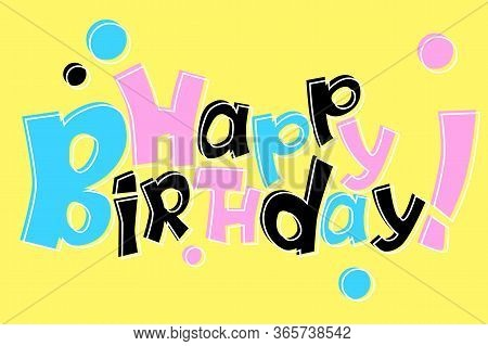 Happy Birthday Cartoon Vector Inscription Or Banner Template. Quirky Lettering Composition. Bright C