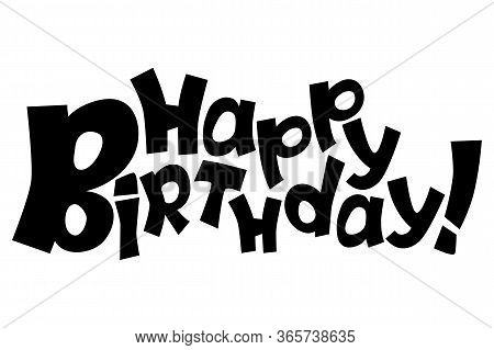 Happy Birthday Vector Inscription On White Background. Birthday Card Template. Playful Quirky Letter