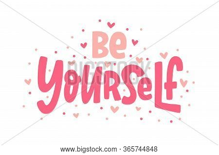 Be Yourself Quote. Single Word. Modern Calligraphy Text. Love Yourself. Design Print For T Shirt, Pi